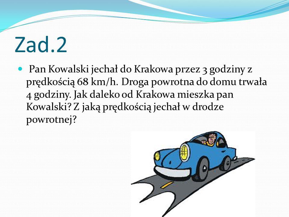 Zad.2 Pan Kowalski jechał do Krakowa przez 3 godziny z prędkością 68 km/h.