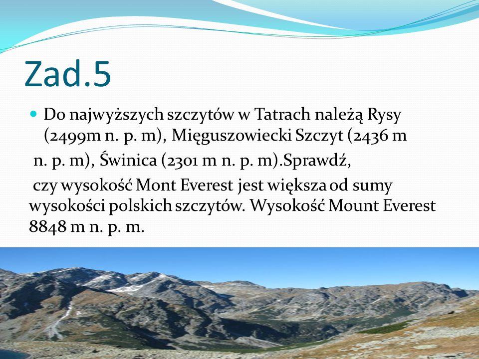 Zad.5 Do najwyższych szczytów w Tatrach należą Rysy (2499m n.