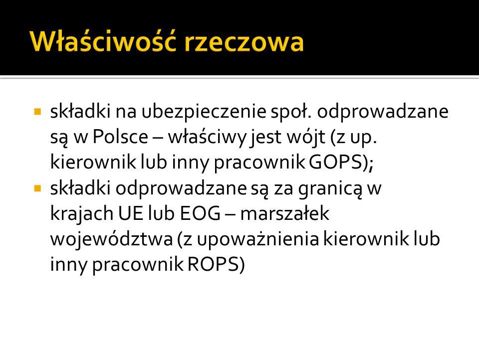  składki na ubezpieczenie społ. odprowadzane są w Polsce – właściwy jest wójt (z up. kierownik lub inny pracownik GOPS);  składki odprowadzane są za
