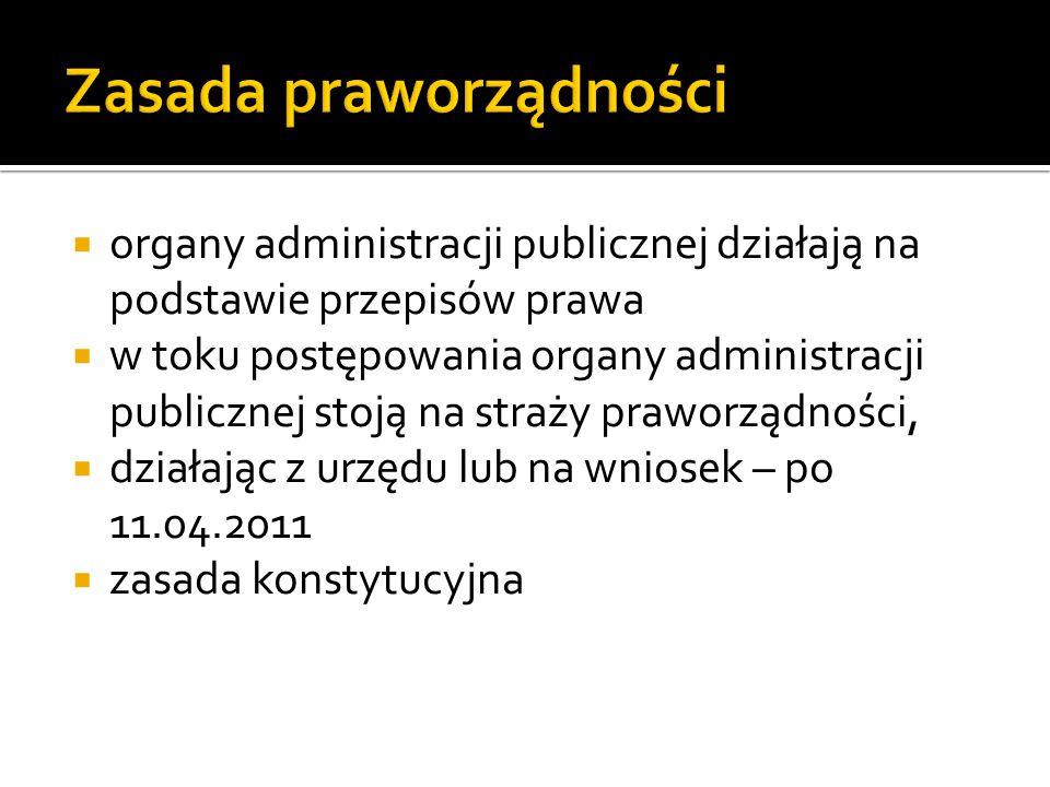  organy administracji publicznej działają na podstawie przepisów prawa  w toku postępowania organy administracji publicznej stoją na straży praworzą
