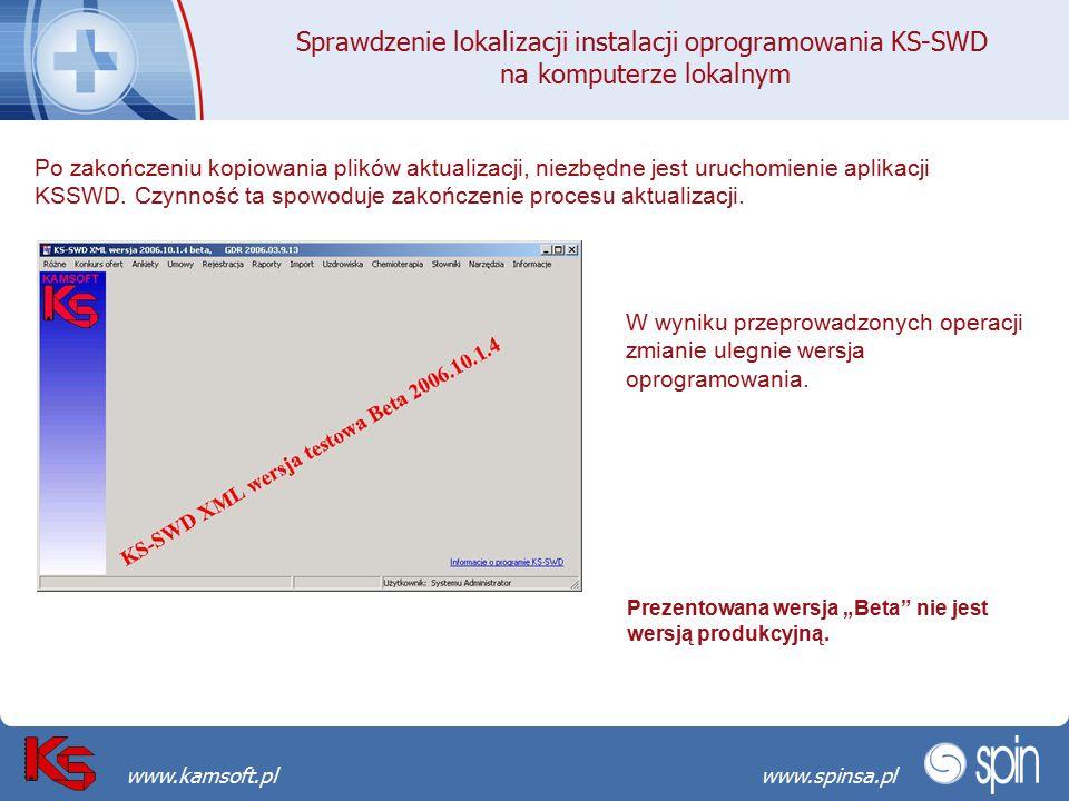 Przekraczamy bariery możliwościwww.spinsa.pl www.kamsoft.pl Sprawdzenie lokalizacji instalacji oprogramowania KS-SWD na komputerze lokalnym Po zakończeniu kopiowania plików aktualizacji, niezbędne jest uruchomienie aplikacji KSSWD.