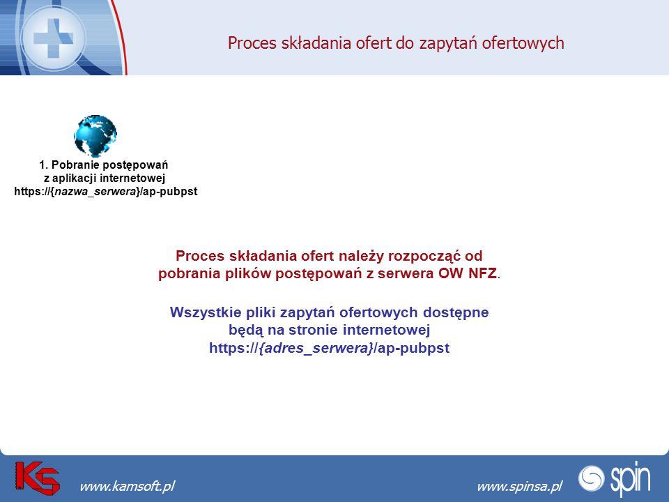 Przekraczamy bariery możliwościwww.spinsa.pl www.kamsoft.pl 1. Pobranie postępowań z aplikacji internetowej https://{nazwa_serwera}/ap-pubpst Proces s