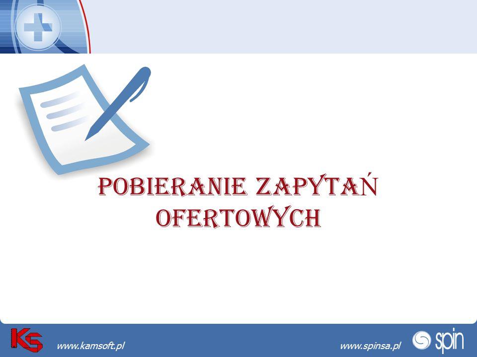 Przekraczamy bariery możliwościwww.spinsa.pl www.kamsoft.pl POBIERANIE ZAPYTA Ń OFERTOWYCH