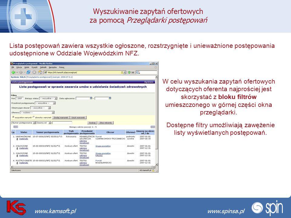 Przekraczamy bariery możliwościwww.spinsa.pl www.kamsoft.pl Lista postępowań zawiera wszystkie ogłoszone, rozstrzygnięte i unieważnione postępowania udostępnione w Oddziale Wojewódzkim NFZ.