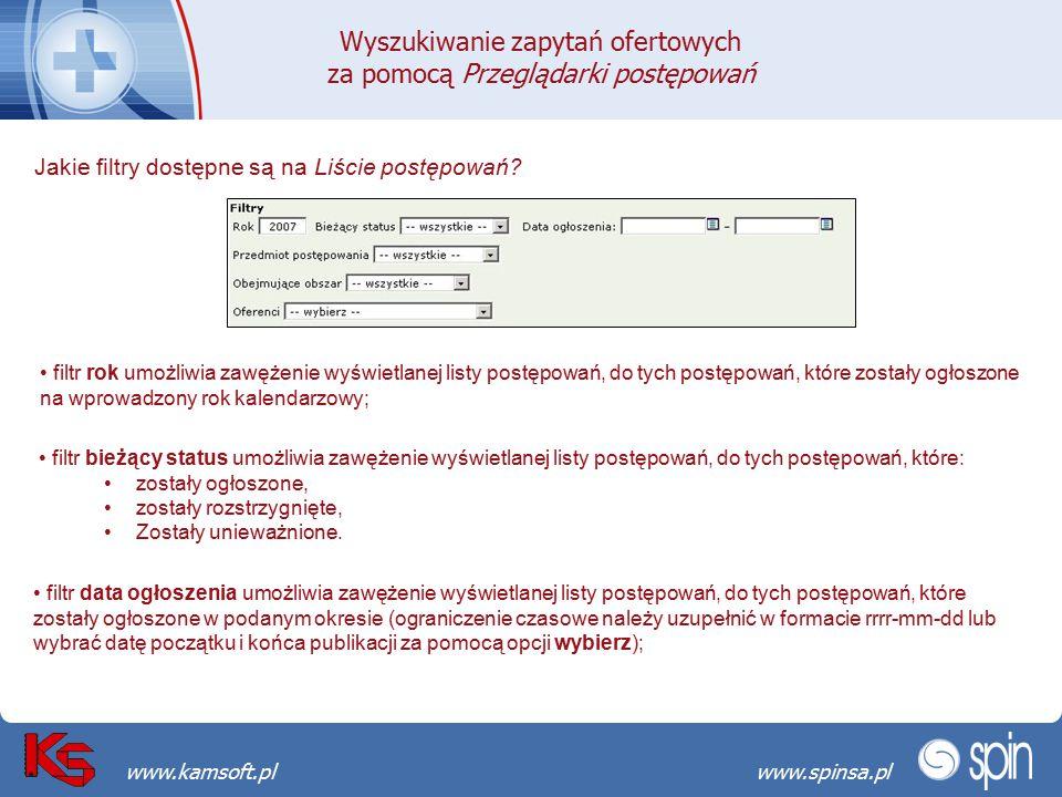 Przekraczamy bariery możliwościwww.spinsa.pl www.kamsoft.pl Jakie filtry dostępne są na Liście postępowań? filtr rok umożliwia zawężenie wyświetlanej