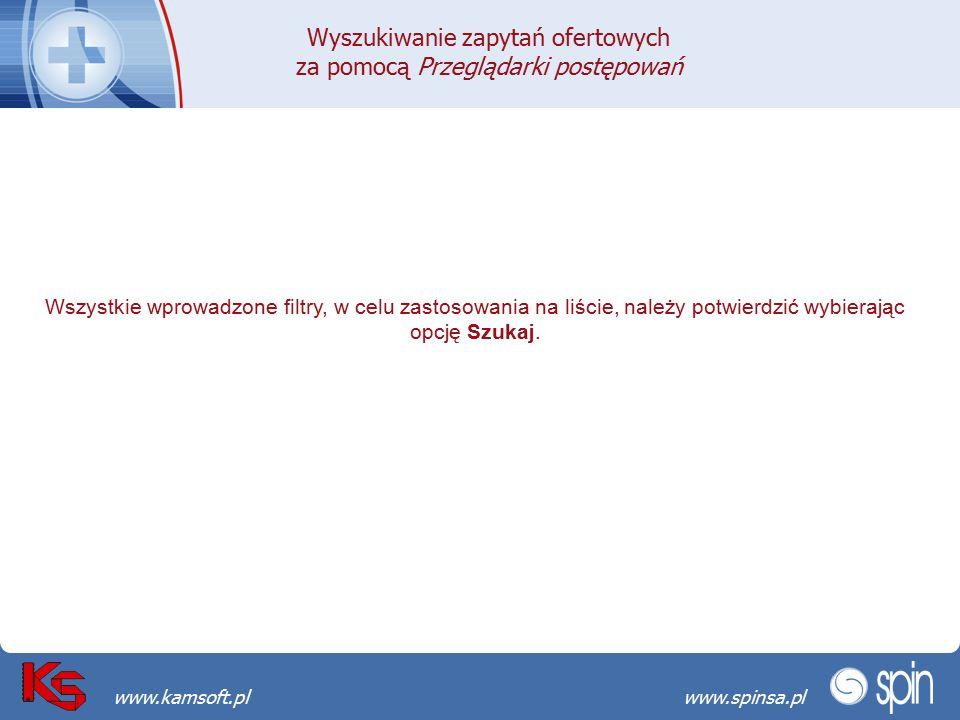 Przekraczamy bariery możliwościwww.spinsa.pl www.kamsoft.pl Wszystkie wprowadzone filtry, w celu zastosowania na liście, należy potwierdzić wybierając opcję Szukaj.