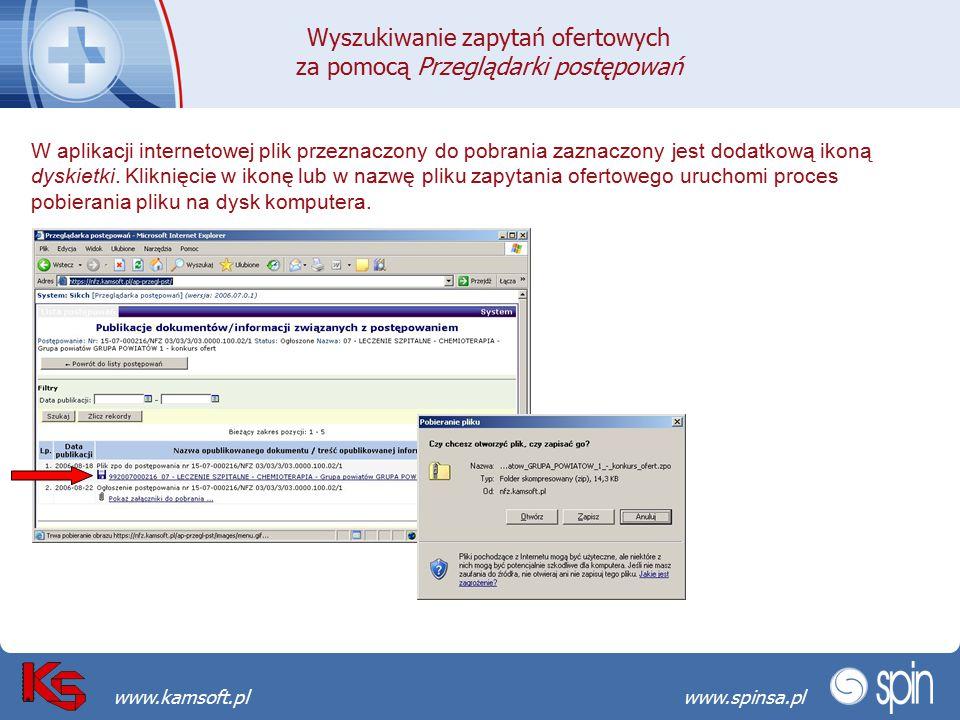 Przekraczamy bariery możliwościwww.spinsa.pl www.kamsoft.pl W aplikacji internetowej plik przeznaczony do pobrania zaznaczony jest dodatkową ikoną dyskietki.