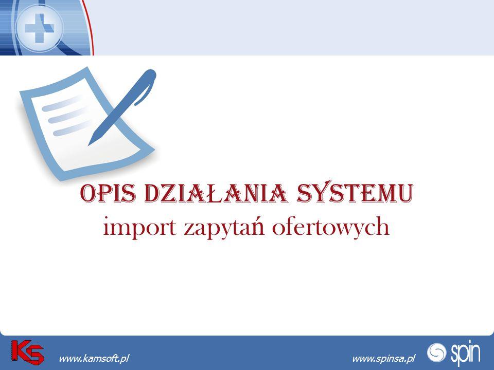 Przekraczamy bariery możliwościwww.spinsa.pl www.kamsoft.pl OPIS DZIA Ł ANIA SYSTEMU import zapyta ń ofertowych