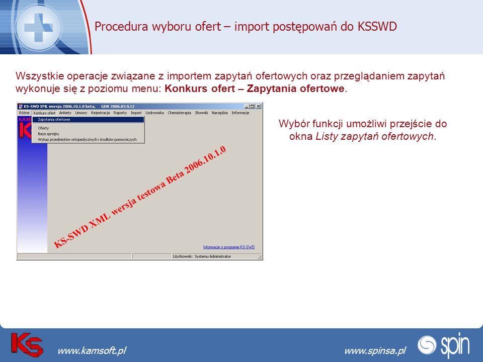 Przekraczamy bariery możliwościwww.spinsa.pl www.kamsoft.pl Procedura wyboru ofert – import postępowań do KSSWD Wszystkie operacje związane z importem