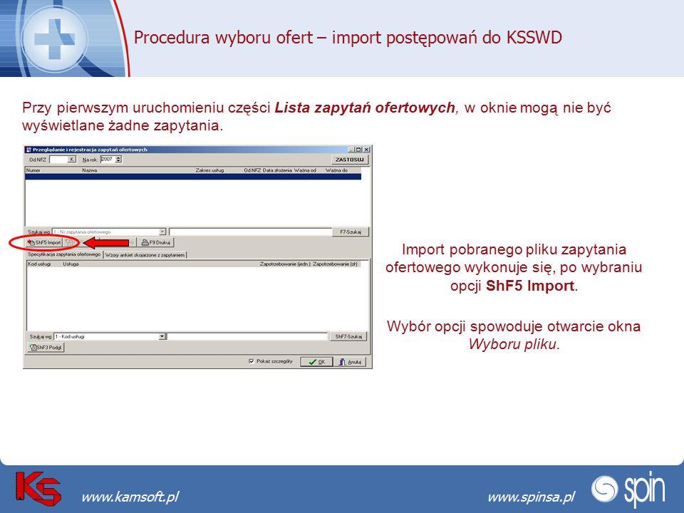 Przekraczamy bariery możliwościwww.spinsa.pl www.kamsoft.pl Procedura wyboru ofert – import postępowań do KSSWD Przy pierwszym uruchomieniu części Lista zapytań ofertowych, w oknie mogą nie być wyświetlane żadne zapytania.