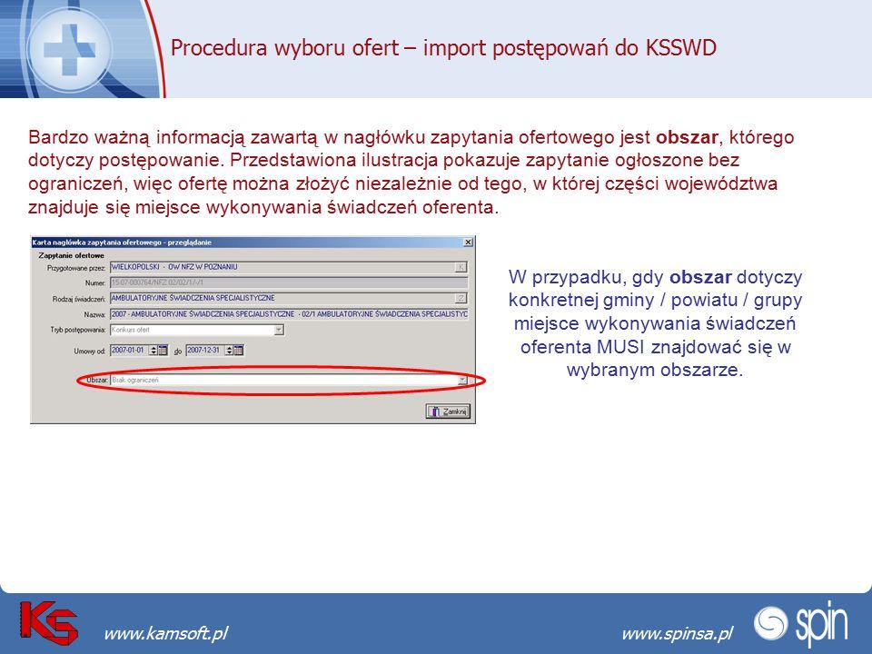 Przekraczamy bariery możliwościwww.spinsa.pl www.kamsoft.pl Procedura wyboru ofert – import postępowań do KSSWD Bardzo ważną informacją zawartą w nagłówku zapytania ofertowego jest obszar, którego dotyczy postępowanie.