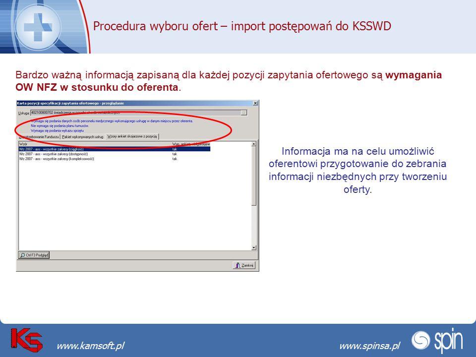Przekraczamy bariery możliwościwww.spinsa.pl www.kamsoft.pl Procedura wyboru ofert – import postępowań do KSSWD Bardzo ważną informacją zapisaną dla każdej pozycji zapytania ofertowego są wymagania OW NFZ w stosunku do oferenta.