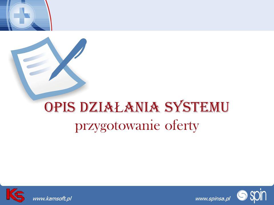 Przekraczamy bariery możliwościwww.spinsa.pl www.kamsoft.pl OPIS DZIA Ł ANIA SYSTEMU przygotowanie oferty