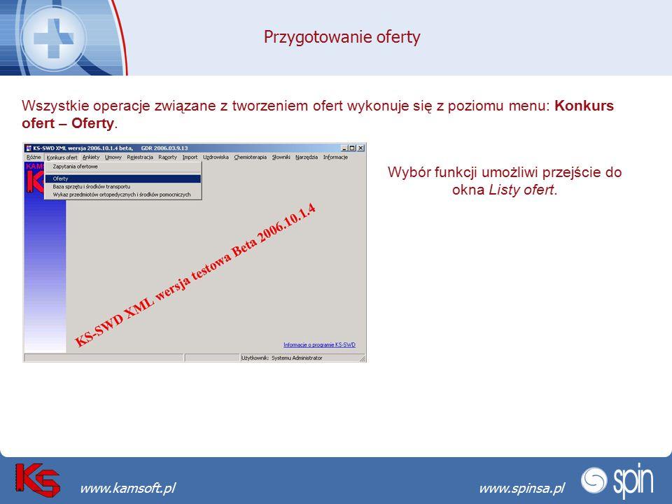 Przekraczamy bariery możliwościwww.spinsa.pl www.kamsoft.pl Przygotowanie oferty Wszystkie operacje związane z tworzeniem ofert wykonuje się z poziomu menu: Konkurs ofert – Oferty.