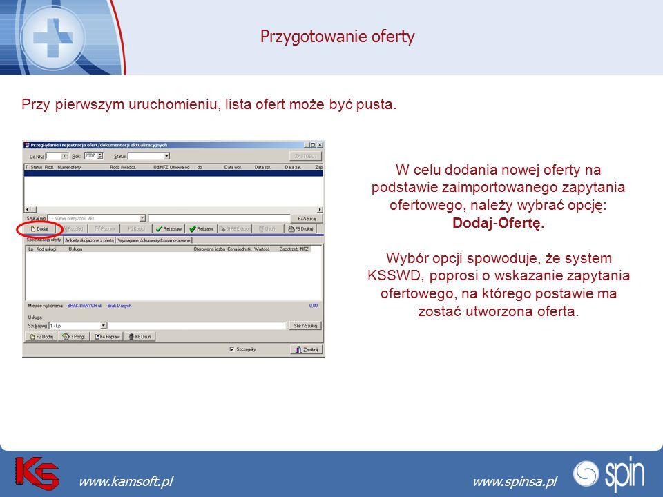 Przekraczamy bariery możliwościwww.spinsa.pl www.kamsoft.pl Przygotowanie oferty Przy pierwszym uruchomieniu, lista ofert może być pusta. W celu dodan