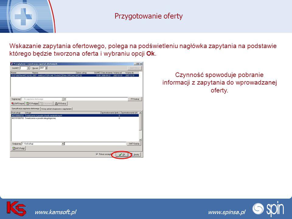 Przekraczamy bariery możliwościwww.spinsa.pl www.kamsoft.pl Przygotowanie oferty Wskazanie zapytania ofertowego, polega na podświetleniu nagłówka zapy