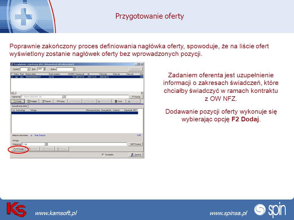 Przekraczamy bariery możliwościwww.spinsa.pl www.kamsoft.pl Przygotowanie oferty Poprawnie zakończony proces definiowania nagłówka oferty, spowoduje, że na liście ofert wyświetlony zostanie nagłówek oferty bez wprowadzonych pozycji.