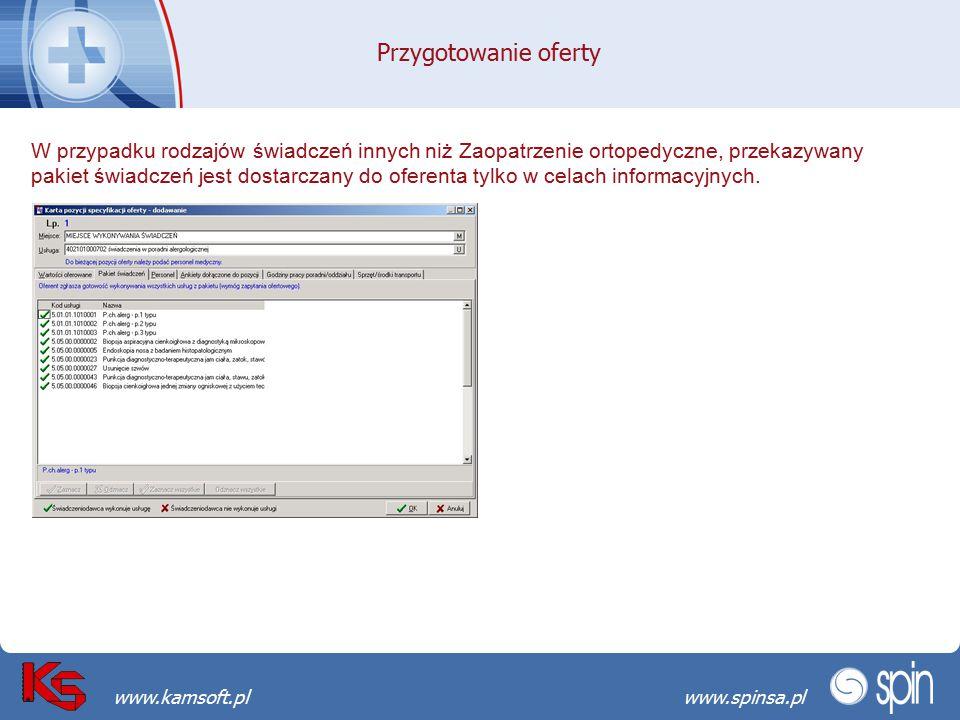 Przekraczamy bariery możliwościwww.spinsa.pl www.kamsoft.pl Przygotowanie oferty W przypadku rodzajów świadczeń innych niż Zaopatrzenie ortopedyczne,