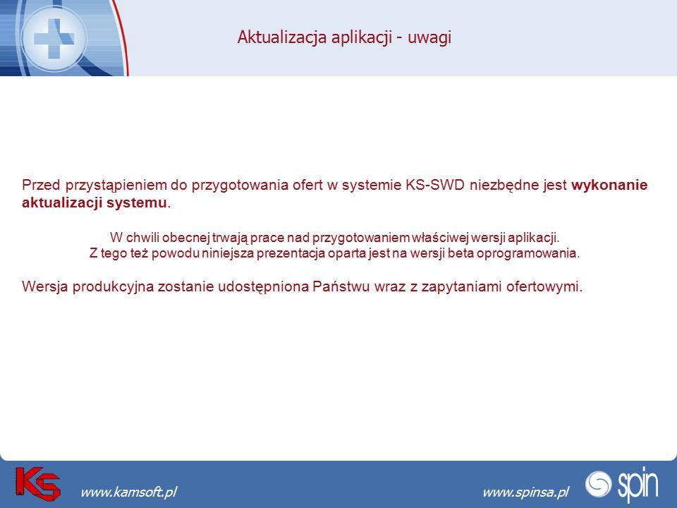 Przekraczamy bariery możliwościwww.spinsa.pl www.kamsoft.pl Aktualizacja aplikacji - uwagi Przed przystąpieniem do przygotowania ofert w systemie KS-SWD niezbędne jest wykonanie aktualizacji systemu.