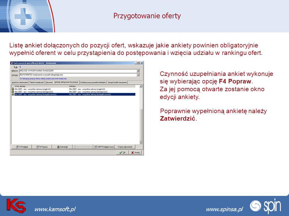 Przekraczamy bariery możliwościwww.spinsa.pl www.kamsoft.pl Przygotowanie oferty Listę ankiet dołączonych do pozycji ofert, wskazuje jakie ankiety powinien obligatoryjnie wypełnić oferent w celu przystąpienia do postępowania i wzięcia udziału w rankingu ofert.