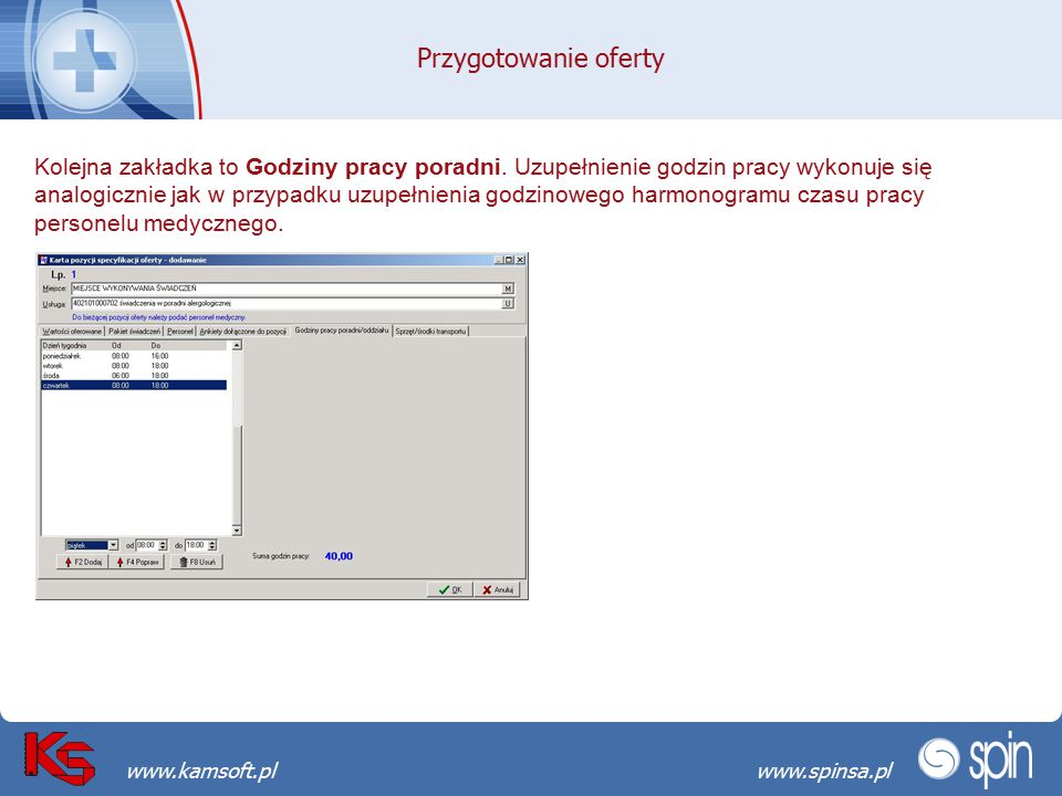 Przekraczamy bariery możliwościwww.spinsa.pl www.kamsoft.pl Przygotowanie oferty Kolejna zakładka to Godziny pracy poradni. Uzupełnienie godzin pracy