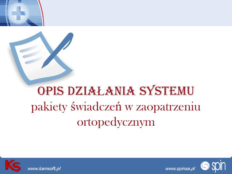 Przekraczamy bariery możliwościwww.spinsa.pl www.kamsoft.pl OPIS DZIA Ł ANIA SYSTEMU pakiety ś wiadcze ń w zaopatrzeniu ortopedycznym