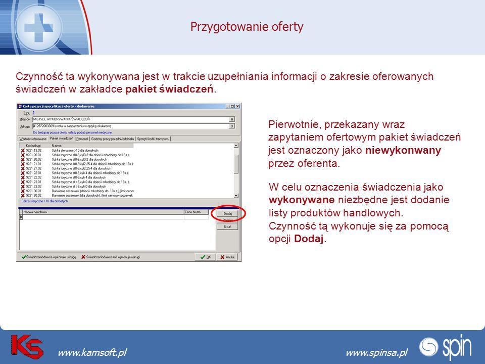Przekraczamy bariery możliwościwww.spinsa.pl www.kamsoft.pl Przygotowanie oferty Czynność ta wykonywana jest w trakcie uzupełniania informacji o zakre
