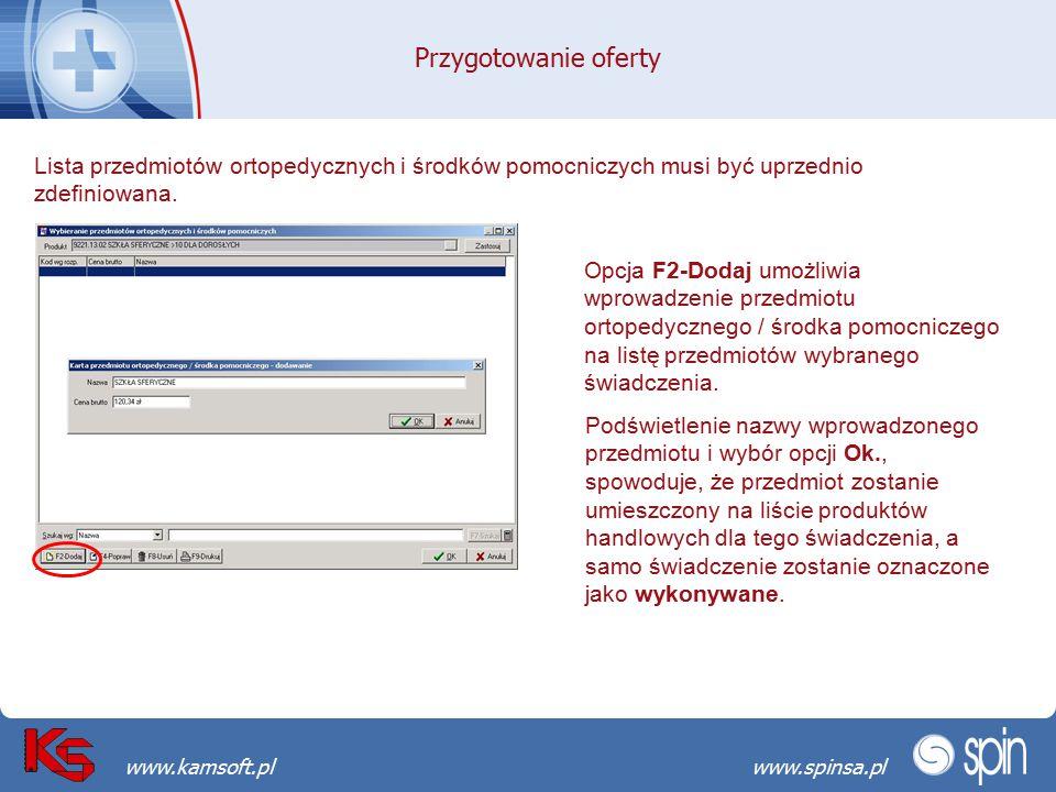 Przekraczamy bariery możliwościwww.spinsa.pl www.kamsoft.pl Przygotowanie oferty Lista przedmiotów ortopedycznych i środków pomocniczych musi być uprzednio zdefiniowana.