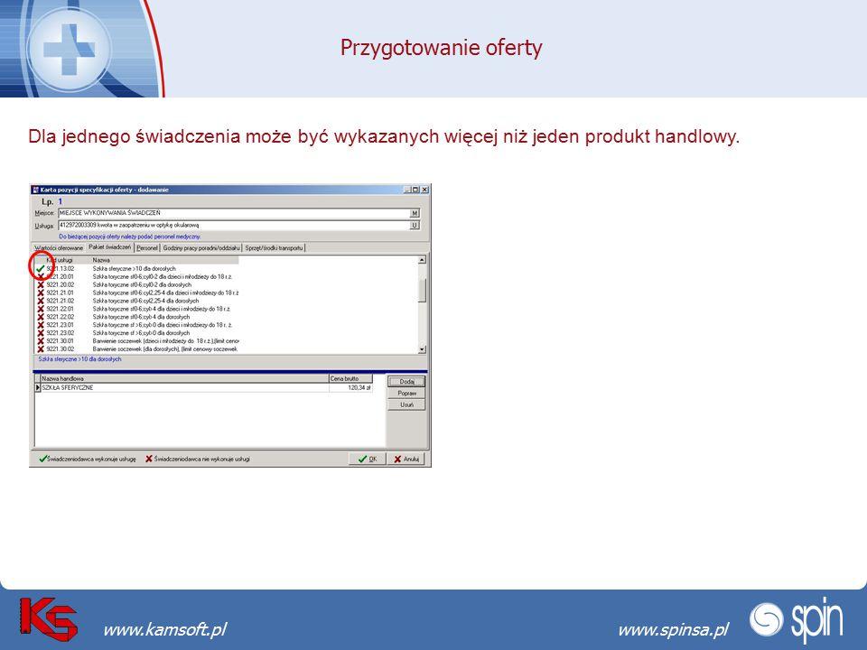 Przekraczamy bariery możliwościwww.spinsa.pl www.kamsoft.pl Przygotowanie oferty Dla jednego świadczenia może być wykazanych więcej niż jeden produkt handlowy.