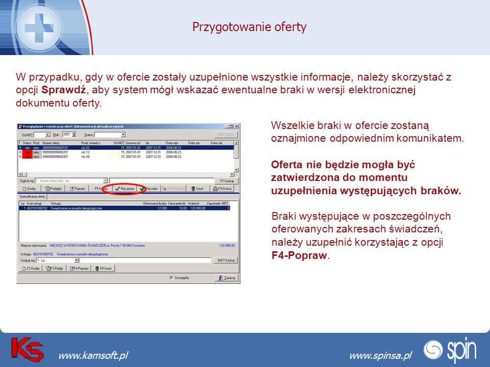 Przekraczamy bariery możliwościwww.spinsa.pl www.kamsoft.pl Przygotowanie oferty W przypadku, gdy w ofercie zostały uzupełnione wszystkie informacje, należy skorzystać z opcji Sprawdź, aby system mógł wskazać ewentualne braki w wersji elektronicznej dokumentu oferty.