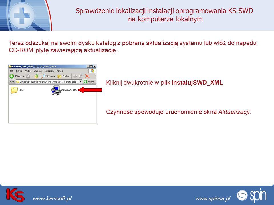Przekraczamy bariery możliwościwww.spinsa.pl www.kamsoft.pl Sprawdzenie lokalizacji instalacji oprogramowania KS-SWD na komputerze lokalnym Teraz odszukaj na swoim dysku katalog z pobraną aktualizacją systemu lub włóż do napędu CD-ROM płytę zawierającą aktualizację.