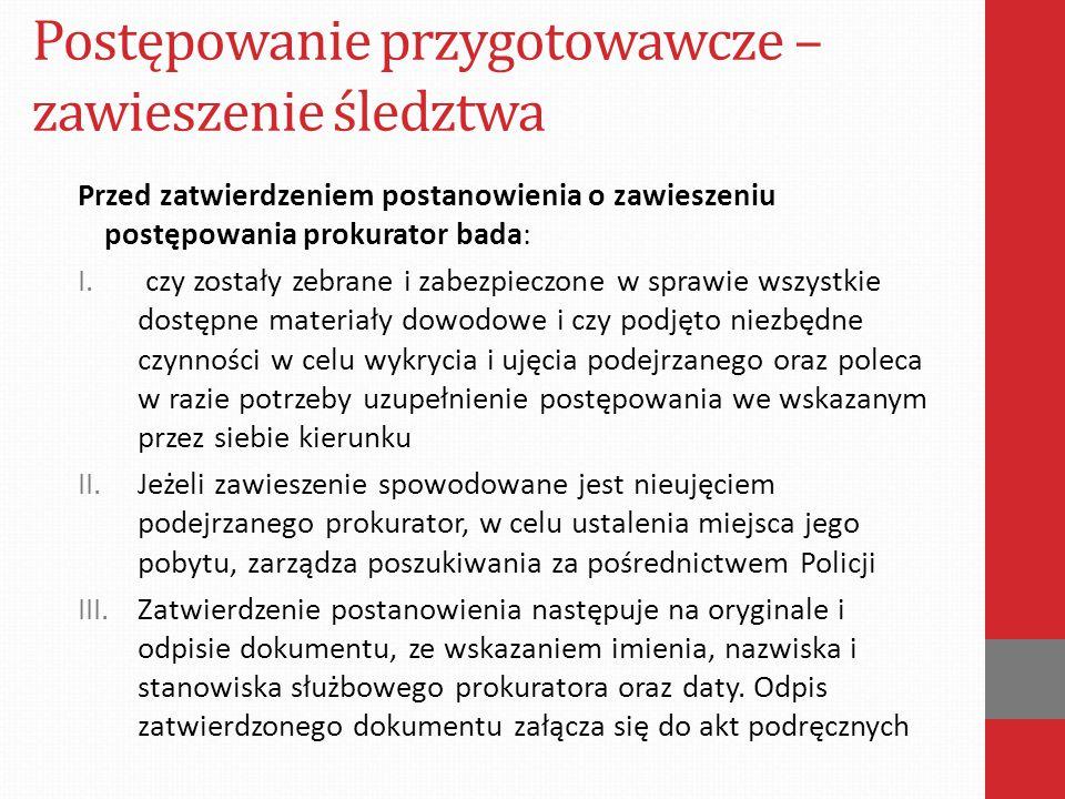 Postępowanie przygotowawcze – zawieszenie śledztwa Przed zatwierdzeniem postanowienia o zawieszeniu postępowania prokurator bada: I.
