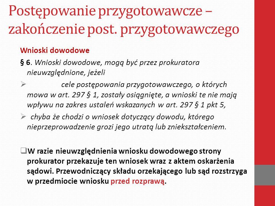 Postępowanie przygotowawcze – zakończenie post.przygotowawczego Wnioski dowodowe § 6.