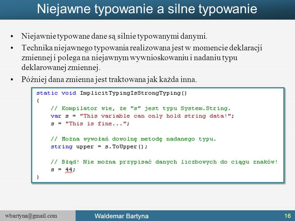 wbartyna@gmail.com Waldemar Bartyna Niejawne typowanie a silne typowanie Niejawnie typowane dane są silnie typowanymi danymi. Technika niejawnego typo