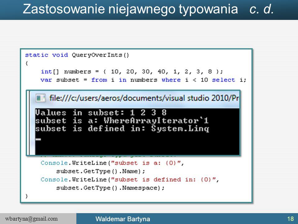 wbartyna@gmail.com Waldemar Bartyna Zastosowanie niejawnego typowania c. d. 18