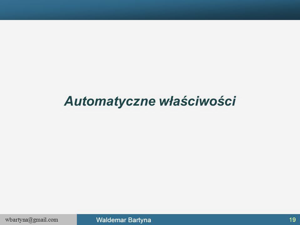 wbartyna@gmail.com Waldemar Bartyna 19 Automatyczne właściwości
