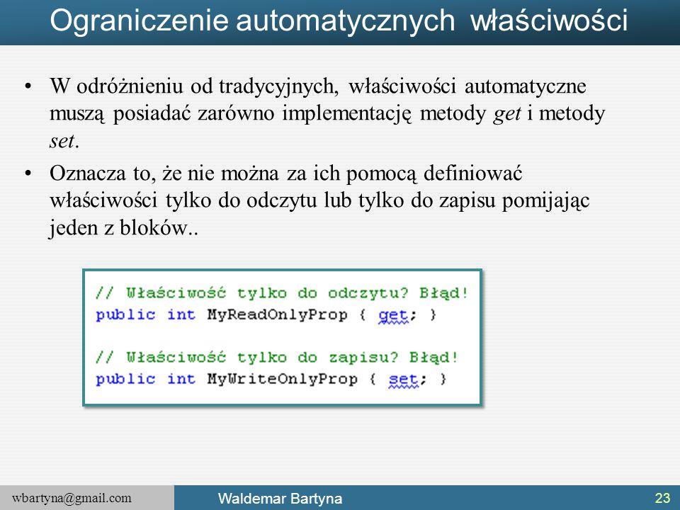 wbartyna@gmail.com Waldemar Bartyna Ograniczenie automatycznych właściwości W odróżnieniu od tradycyjnych, właściwości automatyczne muszą posiadać zar