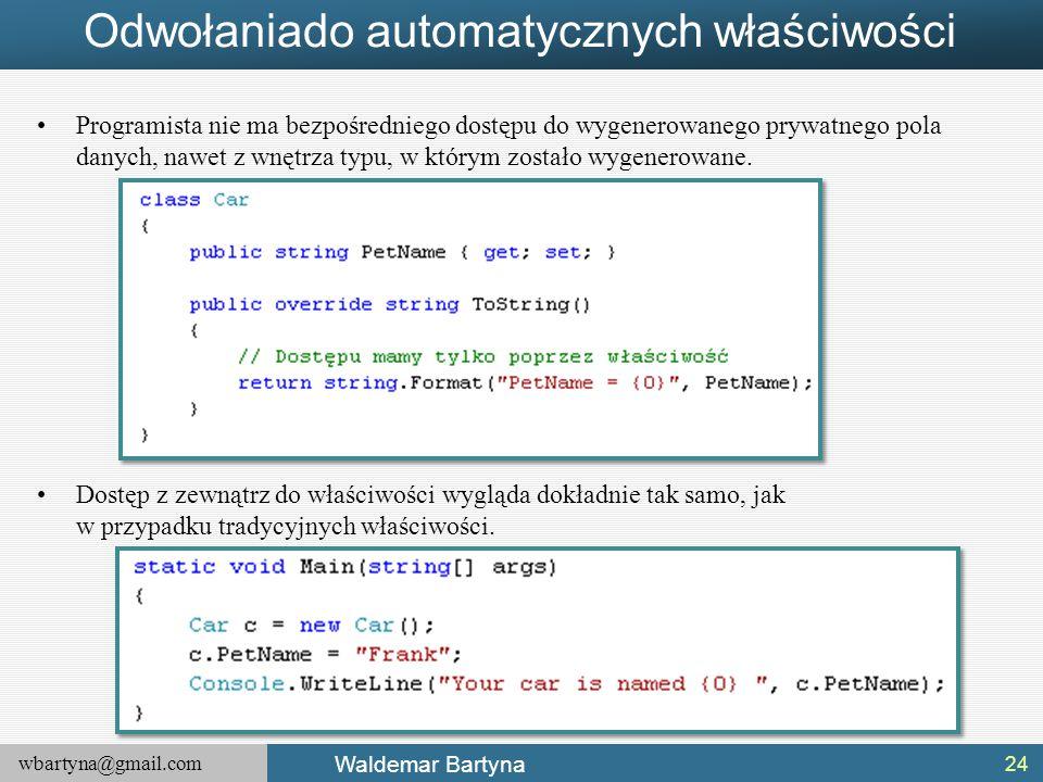 wbartyna@gmail.com Waldemar Bartyna Odwołaniado automatycznych właściwości Programista nie ma bezpośredniego dostępu do wygenerowanego prywatnego pola