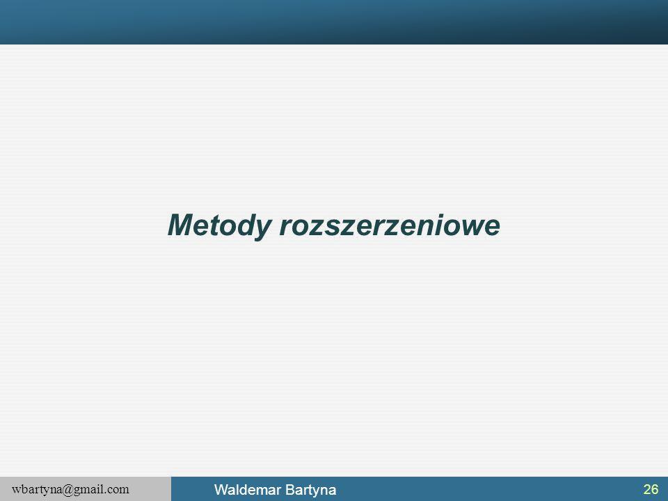 wbartyna@gmail.com Waldemar Bartyna 26 Metody rozszerzeniowe