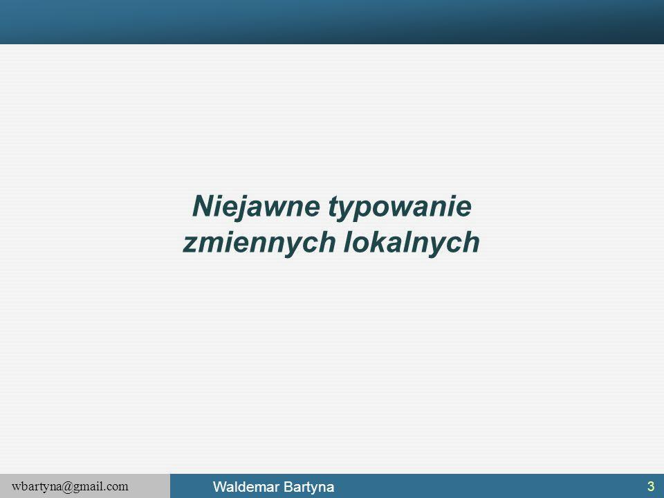 wbartyna@gmail.com Waldemar Bartyna 3 Niejawne typowanie zmiennych lokalnych
