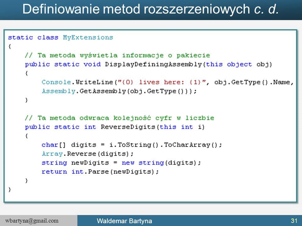 wbartyna@gmail.com Waldemar Bartyna Definiowanie metod rozszerzeniowych c. d. 31