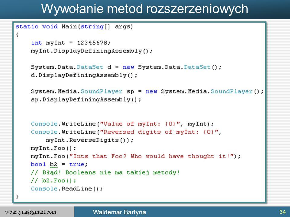 wbartyna@gmail.com Waldemar Bartyna Wywołanie metod rozszerzeniowych 34