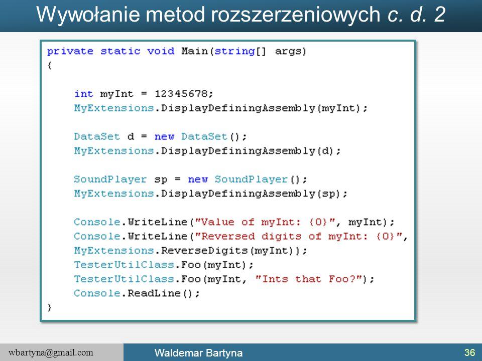 wbartyna@gmail.com Waldemar Bartyna Wywołanie metod rozszerzeniowych c. d. 2 36