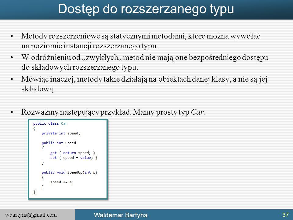 wbartyna@gmail.com Waldemar Bartyna Dostęp do rozszerzanego typu Metody rozszerzeniowe są statycznymi metodami, które można wywołać na poziomie instan