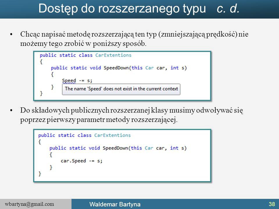 wbartyna@gmail.com Waldemar Bartyna Dostęp do rozszerzanego typu c. d. Chcąc napisać metodę rozszerzającą ten typ (zmniejszającą prędkość) nie możemy