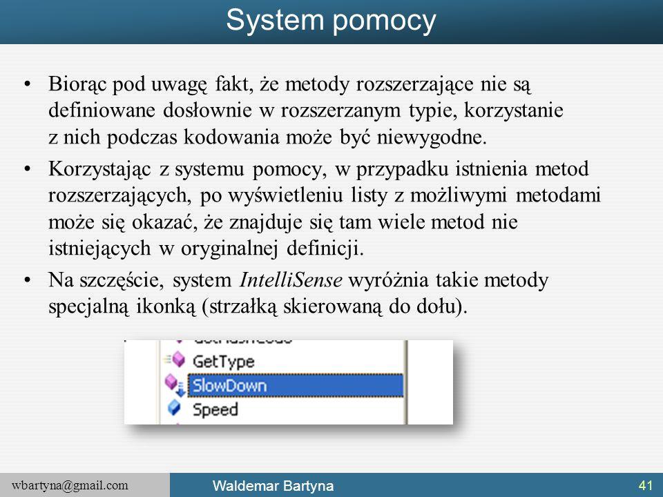 wbartyna@gmail.com Waldemar Bartyna System pomocy Biorąc pod uwagę fakt, że metody rozszerzające nie są definiowane dosłownie w rozszerzanym typie, ko