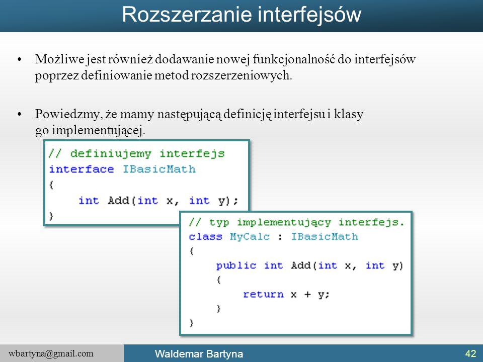 wbartyna@gmail.com Waldemar Bartyna Rozszerzanie interfejsów Możliwe jest również dodawanie nowej funkcjonalność do interfejsów poprzez definiowanie m