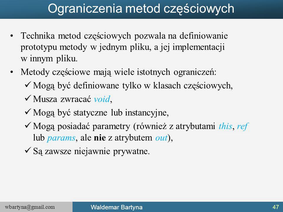 wbartyna@gmail.com Waldemar Bartyna Ograniczenia metod częściowych Technika metod częściowych pozwala na definiowanie prototypu metody w jednym pliku,