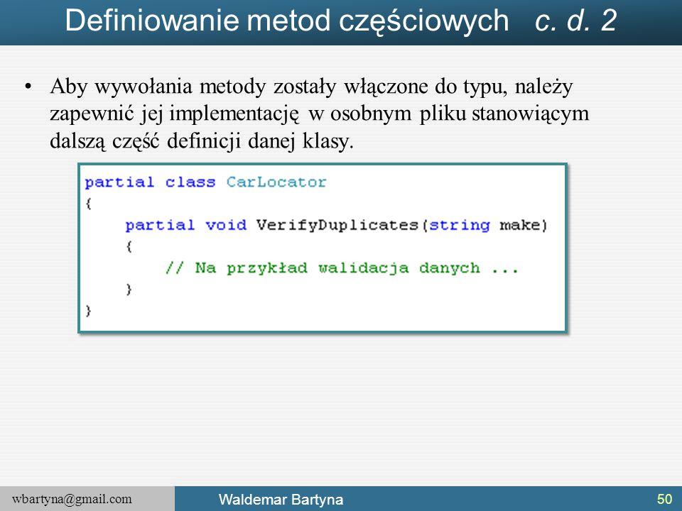 wbartyna@gmail.com Waldemar Bartyna Definiowanie metod częściowych c. d. 2 Aby wywołania metody zostały włączone do typu, należy zapewnić jej implemen