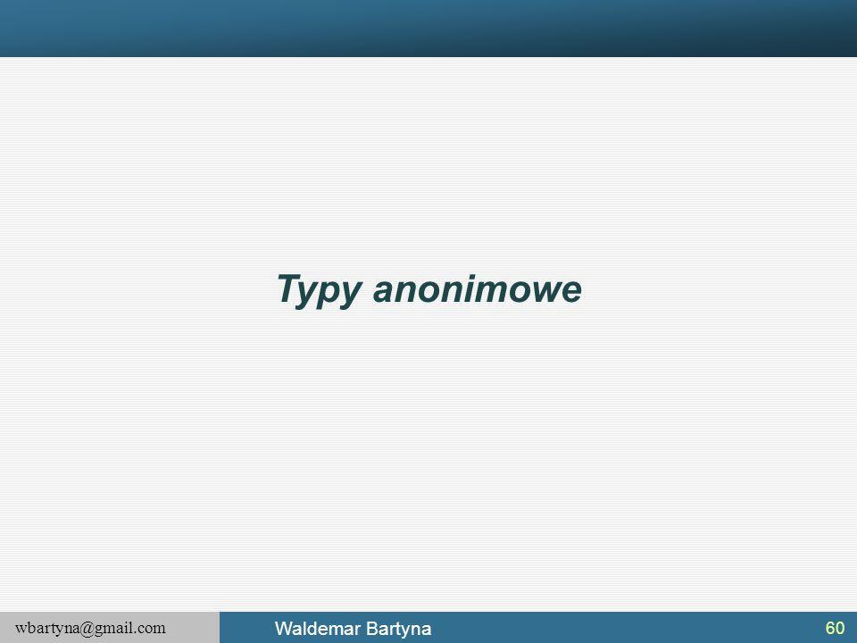 wbartyna@gmail.com Waldemar Bartyna 60 Typy anonimowe